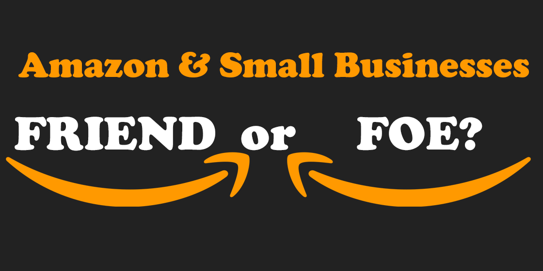 Amazon & Small Businesses: Friend or Foe?