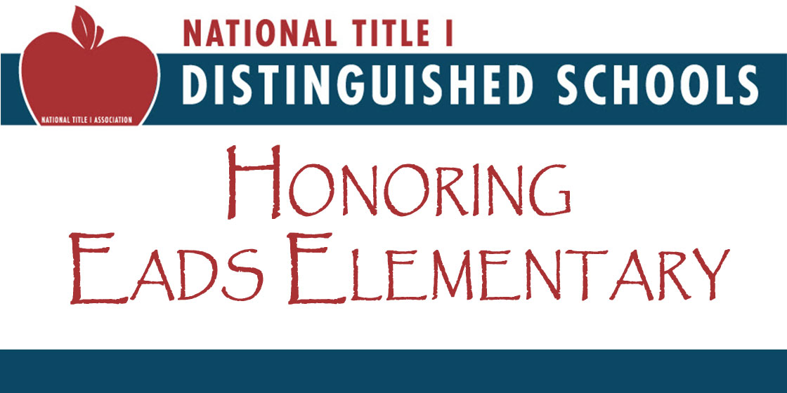 National Title 1 Distinguished Schools honoring Eads Elementary School